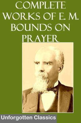 Complete Works of E. M. Bounds on Prayer (9 Books & other work)