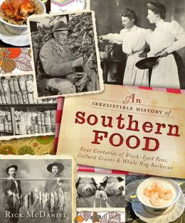 An Irresistible History of Southern Food: Four Centuries of Black-Eyed Peas, Collard Greens and Whole Hog Barbecue