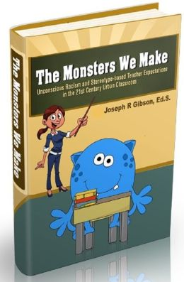 The Monsters We Make: Unconscious Racism and Stereotype-based Teacher Expectations in the 21st Century Urban Classroom