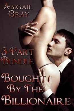 Bought by the Billionaire 3-Part Bundle (Domination Bondage Erotica)