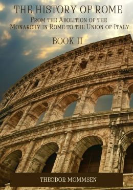 The History of Rome : From the Abolition of the Monarchy in Rome to the Union of Italy, Book II (Illustrated)