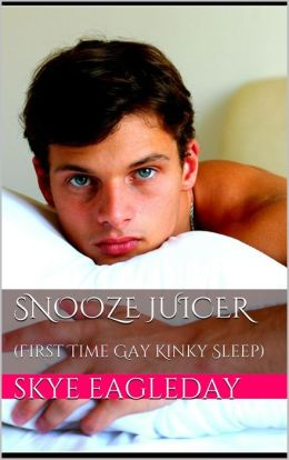 Snooze Juicer (Sleep Sex Erotica/First Time Gay Kinky Sleep)