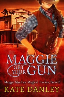 Maggie Get Your Gun (Maggie MacKay: Magical Tracker, #2)