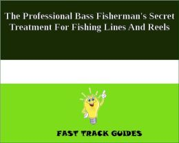 The Professional Bass Fisherman's Secret Treatment For Fishing Lines And Reels