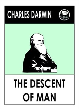 Charles Darwin's The Descent of Man