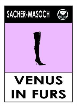 Ritter von Leopold Sacher-Masoch's VENUS IN FURS; Erotic Classlic Bestseller