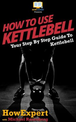 How To Use Kettlebell - Your Step-By-Step Guide To Using Kettlebell
