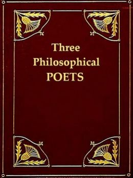 Three Philosophical Poets, Lucretius, Dante, and Goethe