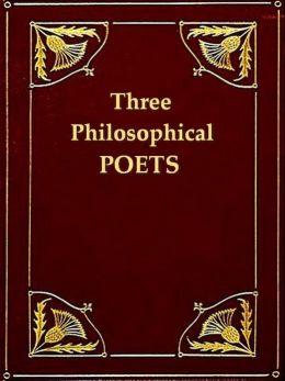 Three Philosophical Poets, Lucretius, Dante, and Goethe