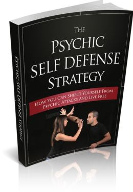 The Psychic Self Defense Strategy - How Can You Shield Yourself From Psychic Attacks And Live Free