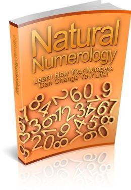 Natural Numerology - Learn How Your Numbers Can Change Your Life!