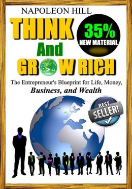 Think and Grow Rich - The Entrepreneur's Blueprint for Life, Money, Business, and Wealth - 35% New Material Added - Updated and Revised