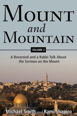 Mount and Mountain, Volume 2: A Reverend and a Rabbi Talk About the Sermon on the Mount