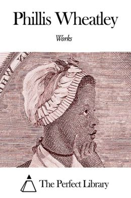 Works of Phillis Wheatley