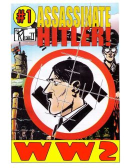World War 2 Assassinate Hitler Volume 1