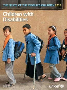 State of the World's Children Report 2013: Children with Disabilities