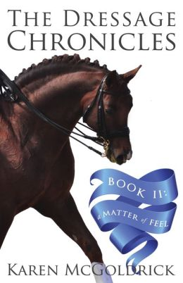 The Dressage Chronicles - Book II: A Matter of Feel