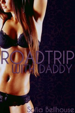 Road Trip with Daddy (daddy daughter virgin deflowering sex erotica)