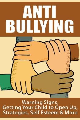 Anti Bullying - Warning Signs, Getting Your Child to Open Up, Strategies, Self Esteem & More