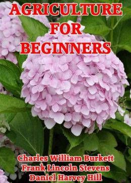 Agriculture for Beginners: Revised Edition! An Instructional, Nature Classic By Charles William Burkett! AAA+++