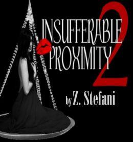 Insufferable Proximity 2