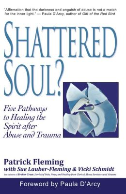 Shattered Soul?: Five Pathways to Healing the Spirit after Abuse and Trauma