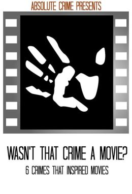 Wasn't That Crime a Movie? 6 Crimes That Inspired Movies