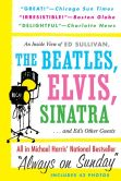 Book Cover Image. Title: Always On Sunday:  An Inside View of Ed Sullivan, the Beatles, Elvis, Sinatra & Ed's Other Guests, Author: Michael Harris