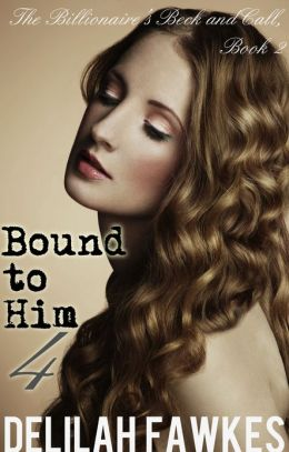 Bound to Him, Part 4: The Billionaire's Beck and Call Series (The Billionaire's Beck and Call, Book