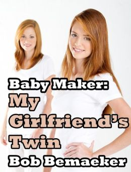 Baby Maker: My Girlfriend's Twin (Breeding My Girlfriend's Twin)