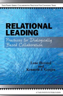 Relational Leading: Practices for Dialogically Based Collaboration