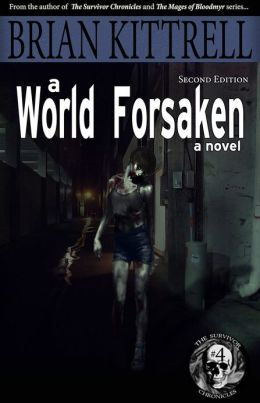 A World Forsaken: The Conclusion of the Journey in the Times of the Living Dead (zombie/walking dead/apocalypse)