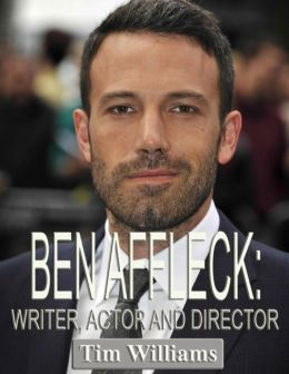 Ben Affleck: Writer, Actor and Director