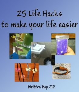 25 Life Hacks To Make Your Life Easier