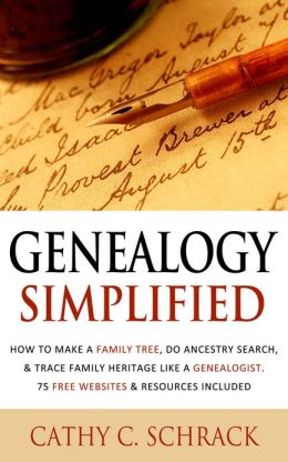 Genealogy Simplified - How to Make a Family Tree, Do Ancestry Search, & Trace Family Heritage Like a Genealogist. 75 Free Websites & Resources Included