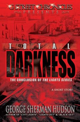 Total Darkness (G Street Chronicles Presents The Conclusion of The Lights Series)
