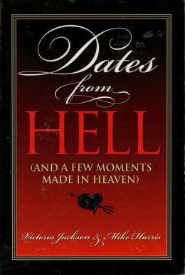Dates from Hell: (And a Few Moments Made in Heaven)