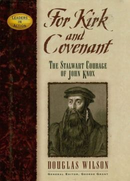 For Kirk and Covenant: The Stalwart Courage of John Knox