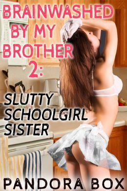 Brainwashed By My Brother Slutty Schoolgirl Sister Incest Erotica