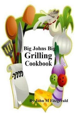 Big Johns Big Grilling Cookbook