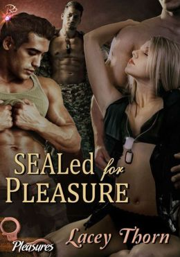SEALed for Pleasure (Pleasures Series, Book Three) by Lacey Thorn