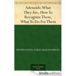 Adenoids: What They Are, How To Recognize Them, What To Do For Them! A Health Classic By US Dept of Health! AAA+++