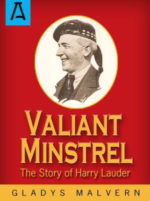 Valiant Minstrel: The Story of Harry Lauder