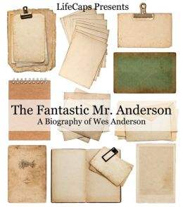 The Fantastic Mr. Anderson: A Biography of Wes Anderson
