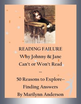 READING FAILURE ~~ WHY JOHNNY & JANE CAN'T OR WON'T READ ~~ 50 Reasons to Explore ~~ Finding Answers