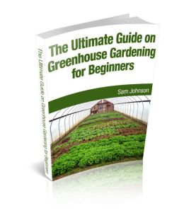 The Ultimate Guide On Greenhouse Gardening For Beginners By Sam Johnson 2940016688244 Nook