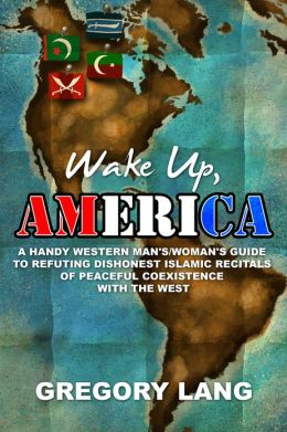 Wake Up, America A Handy Western Man's/Woman's Guide to Refuting Dishonest Islamic Recitals of Peaceful Coexistence with the West