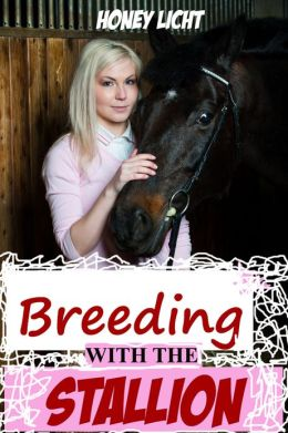 Breeding With The Stallion (Bestiality Erotica)