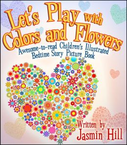 Lets Play With Colors & Flowers: Awesome-to-read Childrens Illustrated Bedtime Story Picture Book