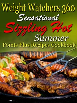 Weight Watchers 360 Sensational Sizzling Hot Summer Points Plus Recipes Cookbook